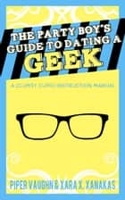 The Party Boy's Guide to Dating a Geek ebook by Piper Vaughn, Xara X. Xanakas