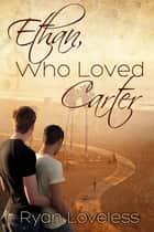 Ethan, Who Loved Carter ebook by Ryan Loveless