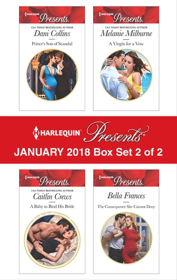 Harlequin Presents January 2018 - Box Set 2 of 2 - Prince's Son of Scandal\A Baby to Bind His Bride\A Virgin for a Vow\The Consequence She Cannot Deny 電子書 by Dani Collins,Caitlin Crews,Bella Frances,Melanie Milburne