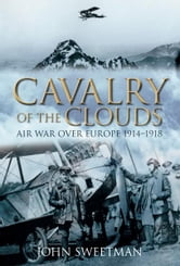 Cavalry of the Clouds - Air War Over Europe 1914-1918 ebook by John Sweetman