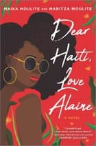 Dear Haiti, Love Alaine eBook by Maika Moulite, Maritza Moulite