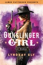 Gunslinger Girl ebook by Lyndsay Ely, James Patterson