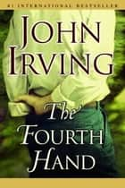 The Fourth Hand ebook by John Irving