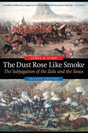 The Dust Rose Like Smoke - The Subjugation of the Zulu and the Sioux, Second Edition ebook by James O. Gump