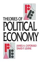Theories of Political Economy ebook by James A. Caporaso, David P. Levine