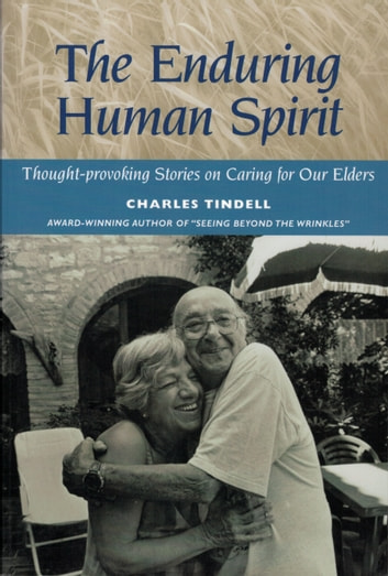 The Enduring Human Spirit: Thought-Provoking Stories on Caring for Our Elders ebook by Charles Tindell