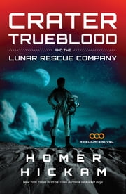 Crater Trueblood and the Lunar Rescue Company ebook by Homer Hickam