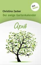 Der ewige Gartenkalender - Band 4: April ebook by Christina Zacker