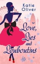 Love, Lies And Louboutins (Marrying Mr Darcy, Book 2) ebook by Katie Oliver