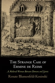 The Strange Case of Ermine de Reims - A Medieval Woman Between Demons and Saints ebook by Renate Blumenfeld-Kosinski