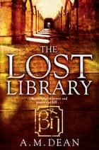 The Lost Library ebook by A. M. Dean