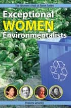 Exceptional Women Environmentalists eBook by Frances Rooney