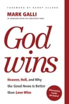 God Wins - Heaven, Hell, and Why the Good News Is Better than Love Wins ebook by Mark Galli, Randy Alcorn