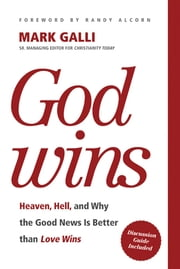 God Wins - Heaven, Hell, and Why the Good News Is Better than Love Wins ebook by Mark Galli,Randy Alcorn