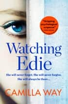 Watching Edie: The most unsettling psychological thriller you'll read this year ebook by Camilla Way