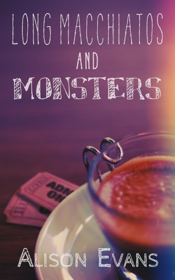Long Macchiatos and Monsters ebook by Alison Evans