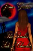 The Darker Side of Chocolate ebook by James Gordon
