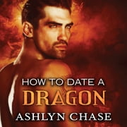 How to Date a Dragon audiobook by Ashlyn Chase