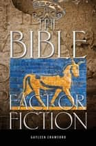 The Bible: Fact or Fiction ebook by Gayleen Crawford