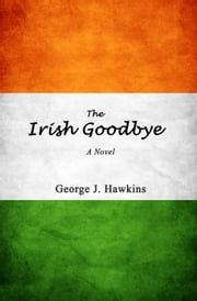The Irish Goodbye ebook by George Hawkins