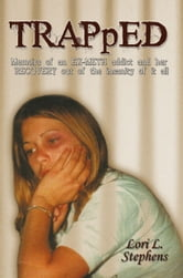 TRAPpED - Memoirs of an EX-METH addict and her RECOVERY out of the insanity of it all ebook by Lori L. Stephens