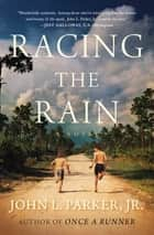 Racing the Rain ebook by John L. Parker Jr.