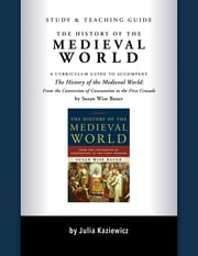 Study and Teaching Guide: The History of the Medieval World ebook by Julia Kaziewicz