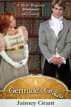 Gertrude's Grace ebook by Jaimey Grant