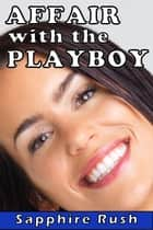 Affair with the Playboy (CMNF rich hookup) ebook by Sapphire Rush