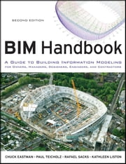 BIM Handbook - A Guide to Building Information Modeling for Owners, Managers, Designers, Engineers and Contractors ebook by Chuck Eastman,Paul Teicholz,Rafael Sacks,Kathleen Liston
