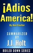 Adios, America by Ann Coulter....Summarized ebook by J.J. Holt