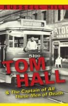 Tom Hall and The Captain of All These Men of Death ebook by Russell Hill