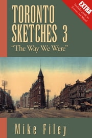 "Toronto Sketches 3 - ""The Way We Were"" ebook by Mike Filey"