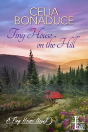 Tiny House on the Hill ebook by Celia Bonaduce