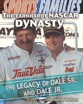 The Earnhardt NASCAR Dynasty: The Legacy of Dale Sr. and Dale JR. ebook by Watson, Stephanie