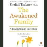 The Awakened Family - A Revolution in Parenting audiobook by Shefali Tsabary, Ph.D.