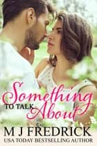 Something to Talk About ebook by MJ Fredrick