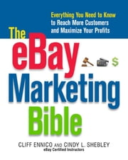 The eBay Marketing Bible: Everything You Need to Know to Reach More Customers and Maximize Your Profits ebook by Ennico, Cliff