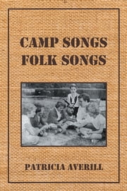 Camp Songs, Folk Songs ebook by Patricia Averill