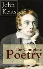The Complete Poetry of John Keats - Ode on a Grecian Urn + Ode to a Nightingale + Hyperion + Endymion + The Eve of St. Agnes + Isabella + Ode to Psyche + Lamia + Sonnets and more from one of the most beloved English Romantic poets ebook by John Keats