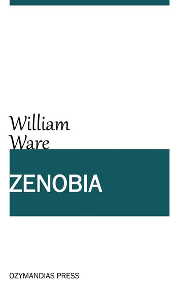 Zenobia; or the Fall of Palmyra ebook by William Ware