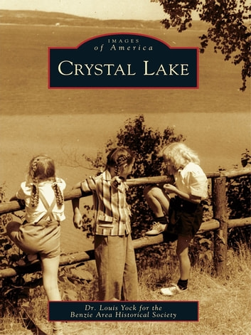 Crystal Lake ebook by Dr. Louis Yock,Benzie Area Historical Society