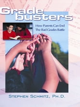 Gradebusters - How Parents Can End the Bad Grades Battle ebook by Stephen Schmitz