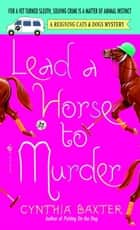 Lead a Horse to Murder ebook by Cynthia Baxter