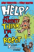 Help! My Parents Think I'm a Robot ebook by Andy Griffiths, Terry Denton