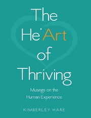 The He'art of Thriving: Musings On the Human Experience ebook by Kimberley Hare