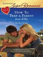 How To Trap a Parent ebook by Joan Kilby