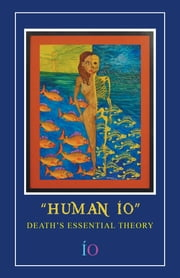 HUMAN ÍO - DEATH'S ESSENTIAL THEORY ebook by ÍO