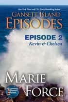Gansett Island Episode 2: Kevin & Chelsea (Gansett Island Series, Book 18) ebook by Marie Force