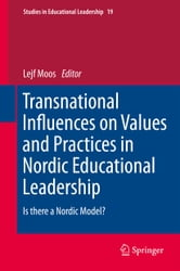 Transnational Influences on Values and Practices in Nordic Educational Leadership - Is there a Nordic Model? ebook by